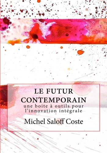 Le futur contemporain: Une boite a outil pour l'innovation integrale (Prospective & Innovation) (Volume 1) (French E