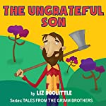The Ungrateful Son: Grimm Brothers Tale | Liz Doolittle