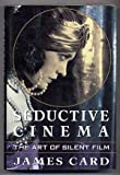Seductive Cinema: The Art of Silent Film (0394572181) by James Card