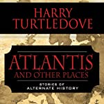 Atlantis and Other Places: Stories of Alternate History | Harry Turtledove