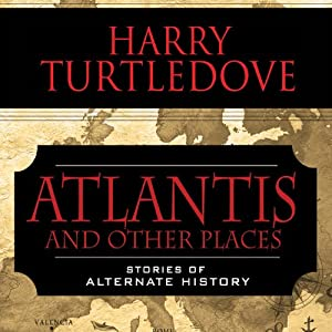 Atlantis and Other Places: Stories of Alternate History | [Harry Turtledove]
