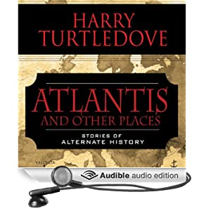Atlantis and Other Places: Stories of Alternate History (Unabridged)