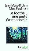 Le football, une peste �motionnelle : La barbarie des stades par Brohm