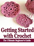 Getting Started with Crochet: The Ultimate Beginners Guide