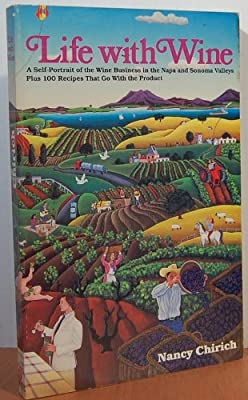Life With Wine: A Self-Portrait of the Wine Business in the Napa and Sonoma Valleys, Plus 100 Recipes That Go With the Product