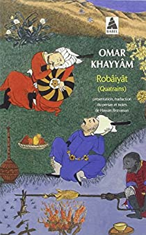 Robâiyât : Les quatrains du sage Omar Khayyâm de Nichâpour et de ses épigones par Khayyâm