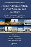 Public Administration in Post-Communist Countries: Former Soviet Union, Central and Eastern Europe, and Mongolia (Public Administration and Public Policy)