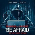Hijacked by Hackers: Be Afraid. Be Very, Very Afraid. Hörbuch von Michael Klein Gesprochen von: Ken Maxon