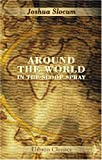 Around the World in the Sloop Spray: A Geographical Reader Describing Captain Slocum's Voyage Alone around the World (0543824527) by Slocum, Joshua