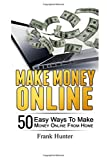 Make Money Online: 50 Easy Ways To Make Money Online From Home (Entrepreneur, Internet Marketing, Passive Income) (Volume 1)