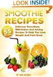 Smoothie Recipes (Over 55 Delicious S...