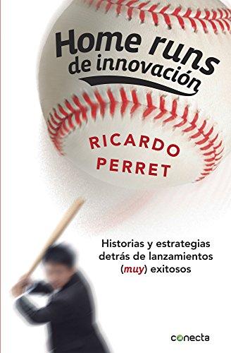 Home runs de innovación / Home runs innovation: Historias Y Estrategias Detrás De Lanzamientos (Muy) Exitosos / Stories and Strategies Behind Pitches (Very) Successful
