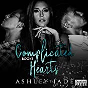 Complicated Hearts: Book 1 of the Complicated Hearts Duet | [Ashley Jade]