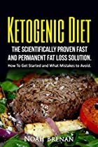 Ketogenic Diet: The Scientifically Proven Fast And Permanent Fat Loss Solution. (Ketogenic Diet For Beginners, Fat Loss Diet, Weight Loss diet, Low Carb Diet)