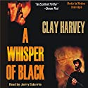 A Whisper of Black (       UNABRIDGED) by Clay Harvey Narrated by Jerry Sciarrio