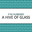 A Hive of Glass Audiobook by P. M. Hubbard Narrated by Dan Morgan