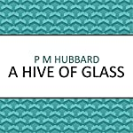 A Hive of Glass | P. M. Hubbard