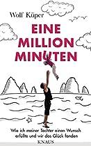 EINE MILLION MINUTEN: WIE ICH MEINER TOCHTER EINEN WUNSCH ERFÜLLTE UND WIR DAS GLÜCK FANDEN (GERMAN EDITION)