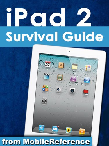 iPad 2 Survival Guide: Step-by-Step User Guide for Apple iPad 2: Getting Started, Downloading FREE eBooks, Taking Pictures, Making Video Calls, Using eMail, and Surfing the Web (Mobi Manuals)