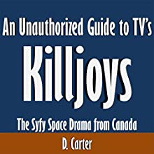 An Unauthorized Guide to TV's 'Killjoys': The Syfy Space Drama from Canada (       UNABRIDGED) by D. Carter Narrated by Kevin Kollins