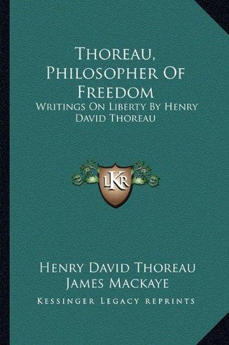 Thoreau, Philosopher of Freedom: Writings on Liberty by Henry David Thoreau