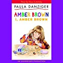 I, Amber Brown (       UNABRIDGED) by Paula Danziger Narrated by Dana Lubotsky