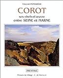 echange, troc Vincent Pomarède, Jean-Baptiste-Camille Corot - Corot: Ses chefs-d'oeuvre entre Seine et Marne