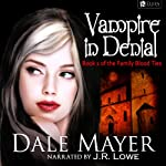 Vampire in Denial: Family Blood Ties, Book 1 (       UNABRIDGED) by Dale Mayer Narrated by J.R. Lowe