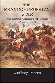 geoffry wawro and the austro prussian war Politically, europe would consider the austro-prussian war to be an internal   geoffrey wawro, warfare and society in europe 1792-1914,.