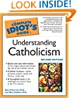 The Complete Idiot's Guide to Understanding Catholicism