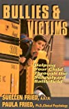 img - for Bullies & Victims: Helping Your Children Through the Schoolyard Battlefield book / textbook / text book