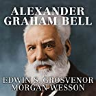 Alexander Graham Bell: The Life and Times of the Man Who Invented the Telephone Hörbuch von Edwin S. Grosvenor, Morgan Wesson Gesprochen von: Donald Corren