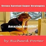 Stress Survival Super Strategies: Amazing Benefits | Richard Porter