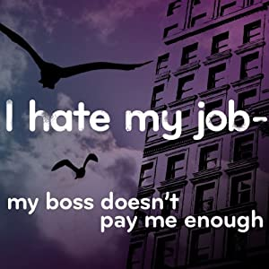 I Hate My Job: My Boss Doesn't Pay Me Enough | [Mark Palmer, Scott Solder]