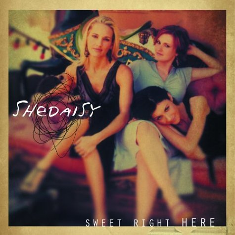 SHeDAISY – Sweet Right Here (2004) [FLAC]