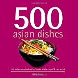 500 Asian Dishes: The Only Compendium of Asian Dishes You'll Ever Need (500 Cooking (Sellers))