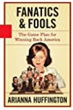 Fanatics & Fools: The Game Plan for Winning Back America