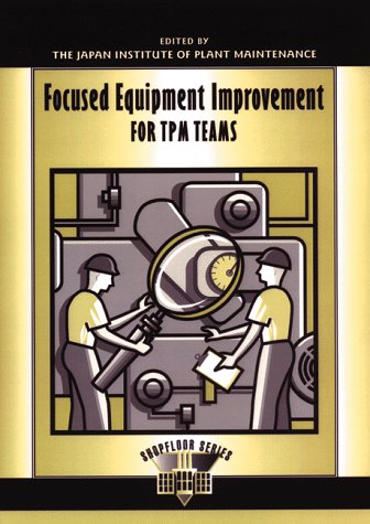 Focused Equipment for TPM Teams Learning Package: Focused Equipment Improvement for TPM Teams (Shop Floor Series)