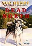 Dead North: An Alaska Mystery (Alaska Mysteries) (0380978814) by Henry, Sue