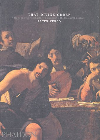 That Divine Order : Visual Arts from Antiquity to the Eighteenth Century, PETER VERGO