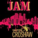 Jam (       UNABRIDGED) by Yahtzee Croshaw Narrated by Yahtzee Croshaw