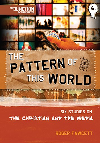 The Pattern of This World: Six Studies on the Christian and the Media (On the Way)