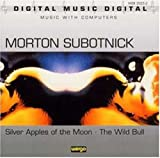 Morton Subotnick: Silver Apples of the Moon; The Wild Bull