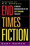 End Times: Fiction A Biblical Consideration Of The Left Behind Theology (0785266429) by Gary DeMar