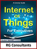 A Concise Guide to the Internet of Things for Executives (English Edition)