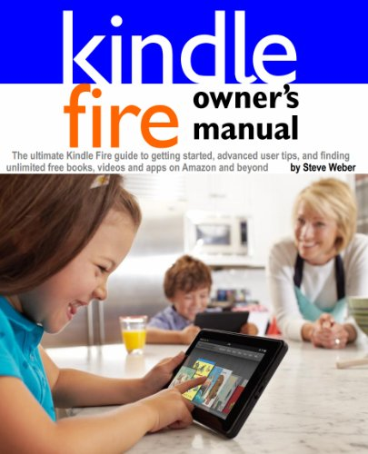 Kindle Fire Owner's Manual: The ultimate Kindle Fire guide to getting started, advanced user tips, and finding unlimited free books, videos and apps on Amazon and beyond (Free Video For Kindle Fire compare prices)