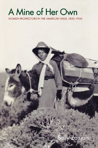 A Mine of Her Own: Women Prospectors in the American West, 1850-1950
