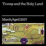 Trump and the Holy Land | Dana H. Allin,Steven N. Simon