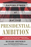 Presidential Ambition: Gaining Power At Any Cost (0060930543) by Shenkman, Richard