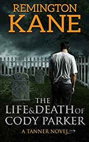 The Life & Death Of Cody Parker (A Tanner Novel Book 5)